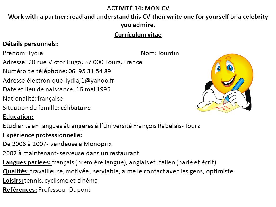 ACTIVITÉ 14: MON CV Work with a partner: read and understand this CV then write one for yourself or a celebrity you admire.