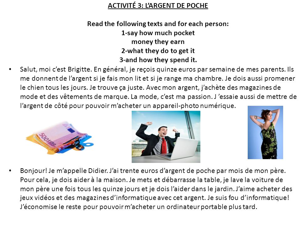 ACTIVITÉ 3: L'ARGENT DE POCHE Read the following texts and for each person: 1-say how much pocket money they earn 2-what they do to get it 3-and how they spend it.