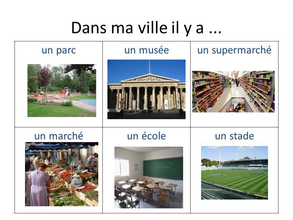 Dans ma ville il y a ... un parc un musée un supermarché un marché