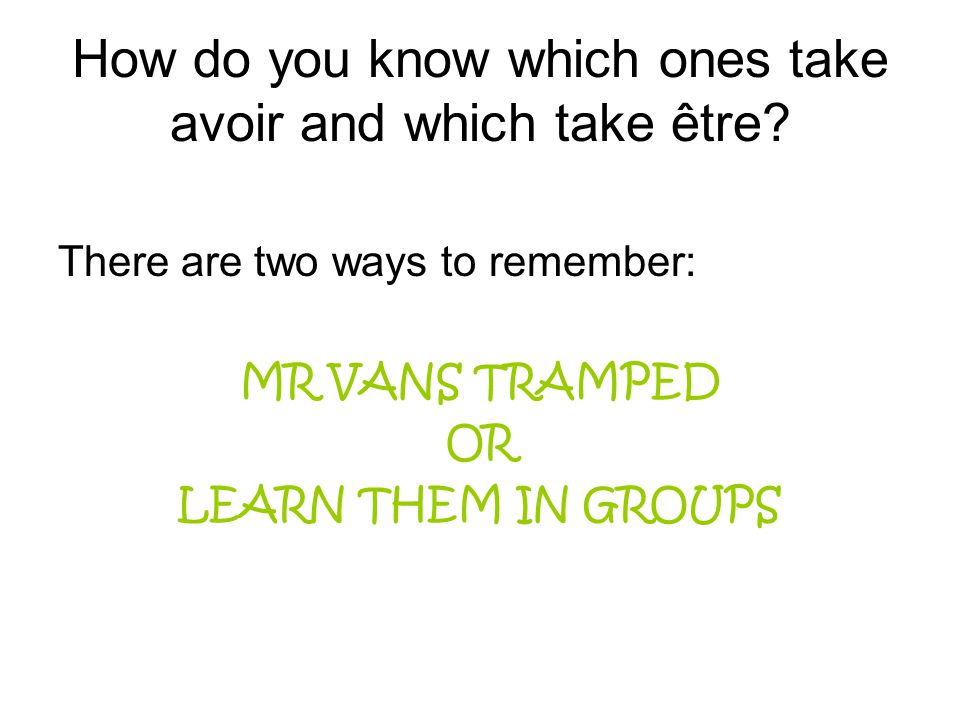 How do you know which ones take avoir and which take être