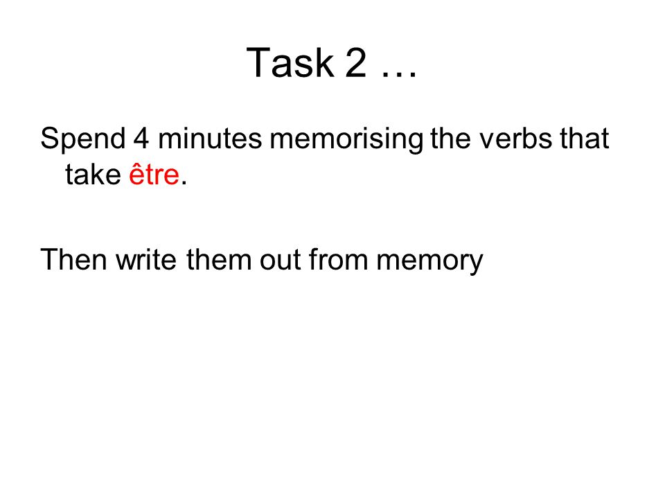 Task 2 … Spend 4 minutes memorising the verbs that take être.