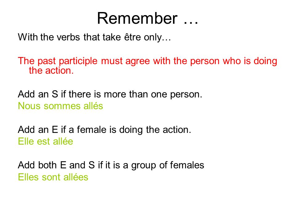 Remember … With the verbs that take être only…