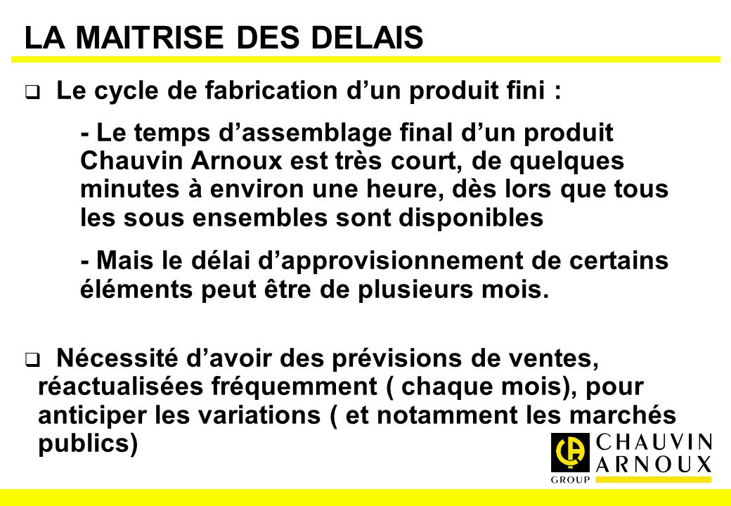 LA MAITRISE DES DELAIS Le cycle de fabrication d'un produit fini :
