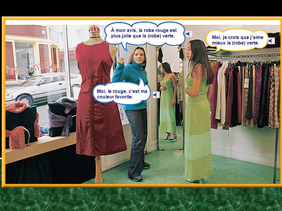 À mon avis, la robe rouge est plus jolie que la (robe) verte.