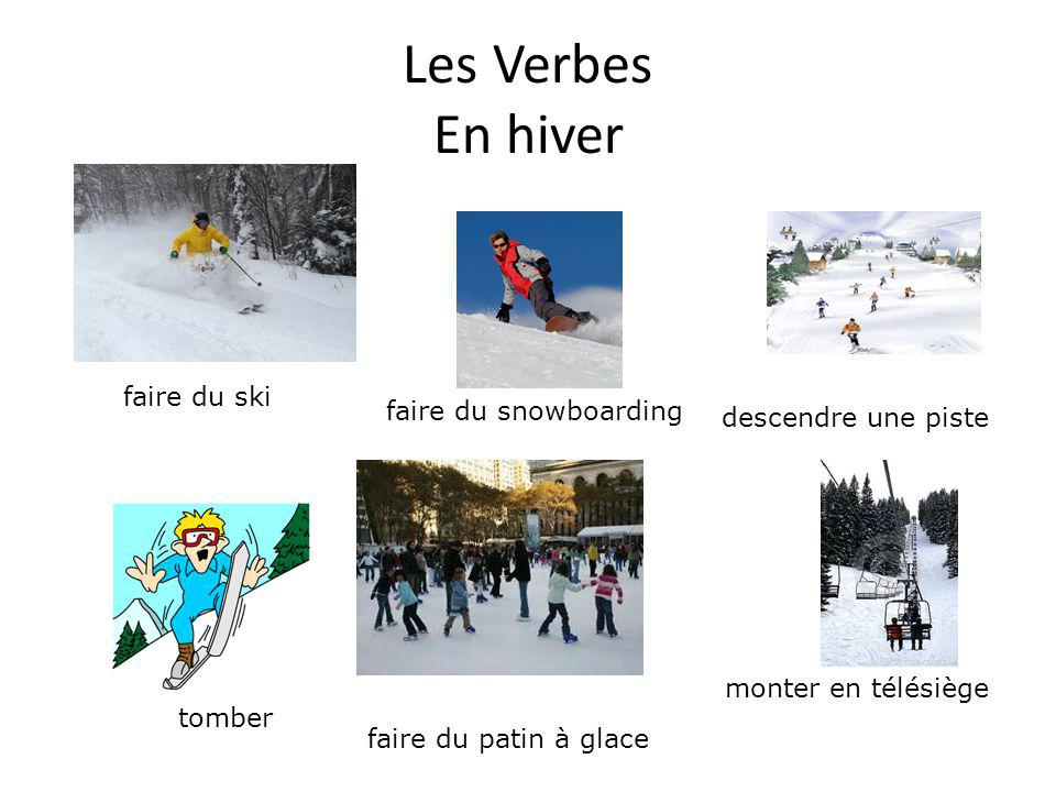 Les Verbes En hiver faire du ski faire du snowboarding