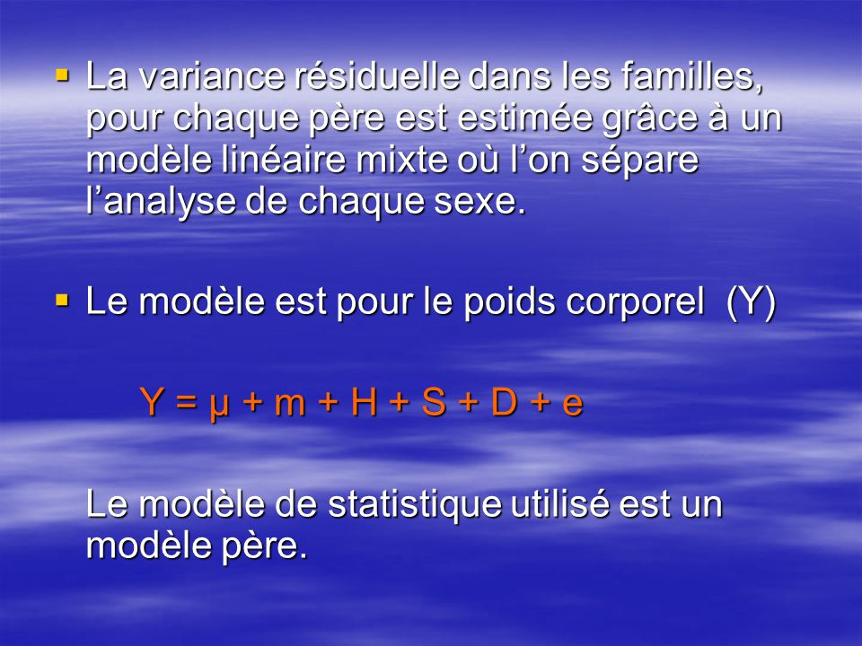 La variance résiduelle dans les familles, pour chaque père est estimée grâce à un modèle linéaire mixte où l'on sépare l'analyse de chaque sexe.