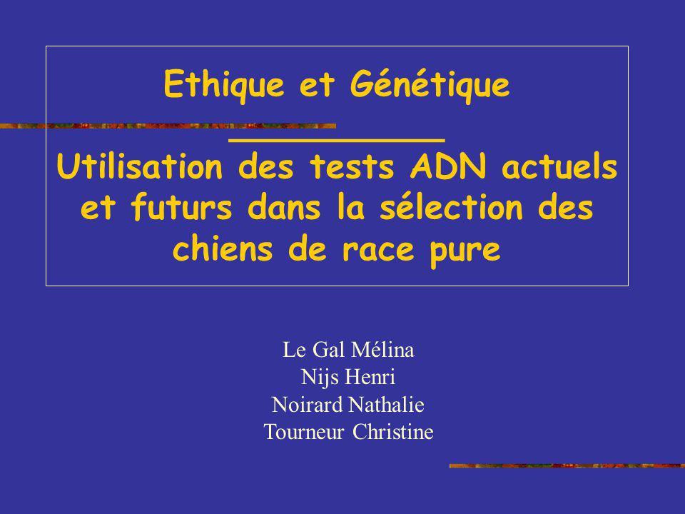 Ethique et Génétique __________ Utilisation des tests ADN actuels et futurs dans la sélection des chiens de race pure