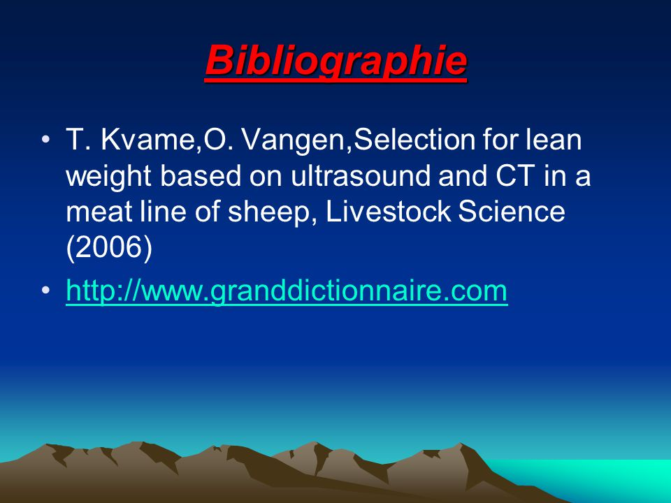 Bibliographie T. Kvame,O. Vangen,Selection for lean weight based on ultrasound and CT in a meat line of sheep, Livestock Science (2006)