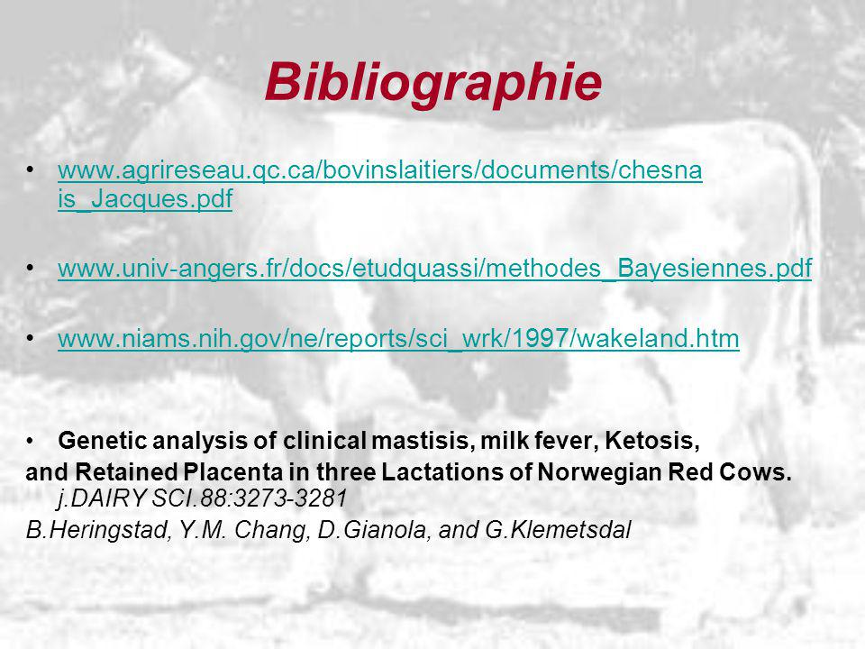 Bibliographie www.agrireseau.qc.ca/bovinslaitiers/documents/chesna is_Jacques.pdf. www.univ-angers.fr/docs/etudquassi/methodes_Bayesiennes.pdf.