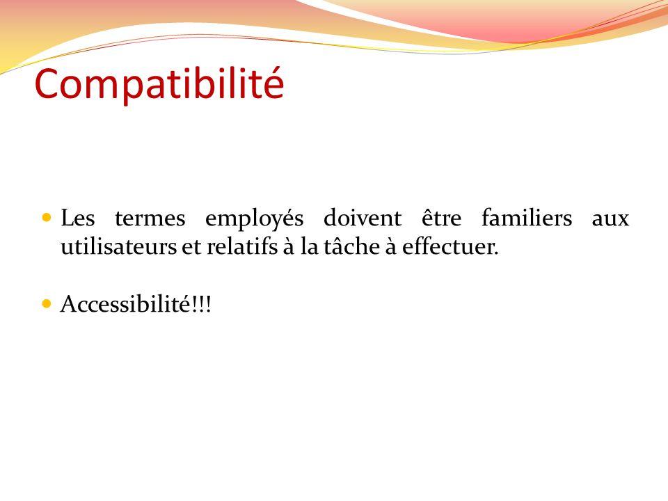 Compatibilité Les termes employés doivent être familiers aux utilisateurs et relatifs à la tâche à effectuer.