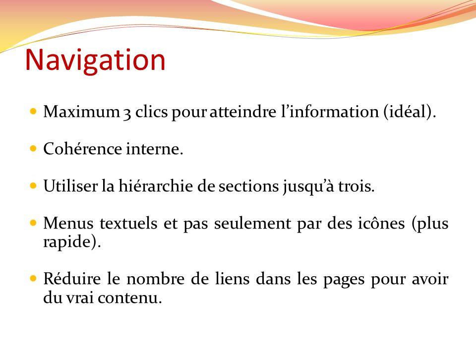 Navigation Maximum 3 clics pour atteindre l'information (idéal).