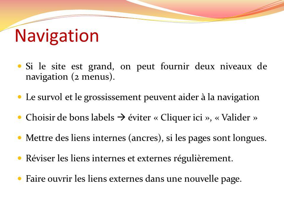 Navigation Si le site est grand, on peut fournir deux niveaux de navigation (2 menus). Le survol et le grossissement peuvent aider à la navigation.