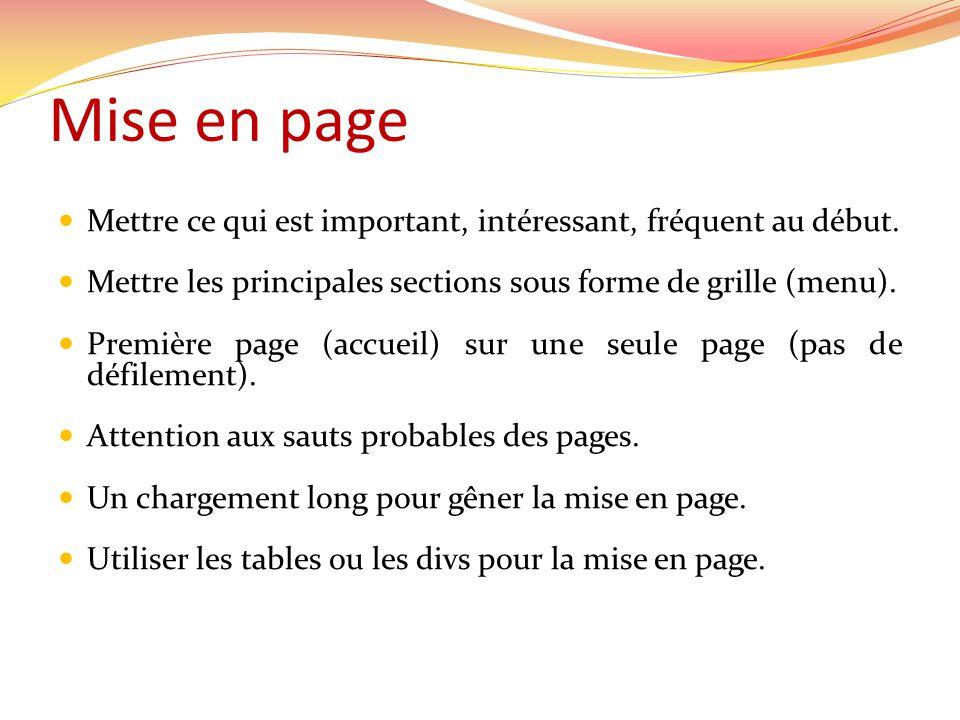 Mise en page Mettre ce qui est important, intéressant, fréquent au début. Mettre les principales sections sous forme de grille (menu).