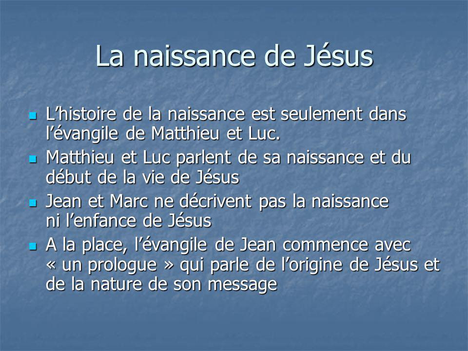 La naissance de Jésus L'histoire de la naissance est seulement dans l'évangile de Matthieu et Luc.