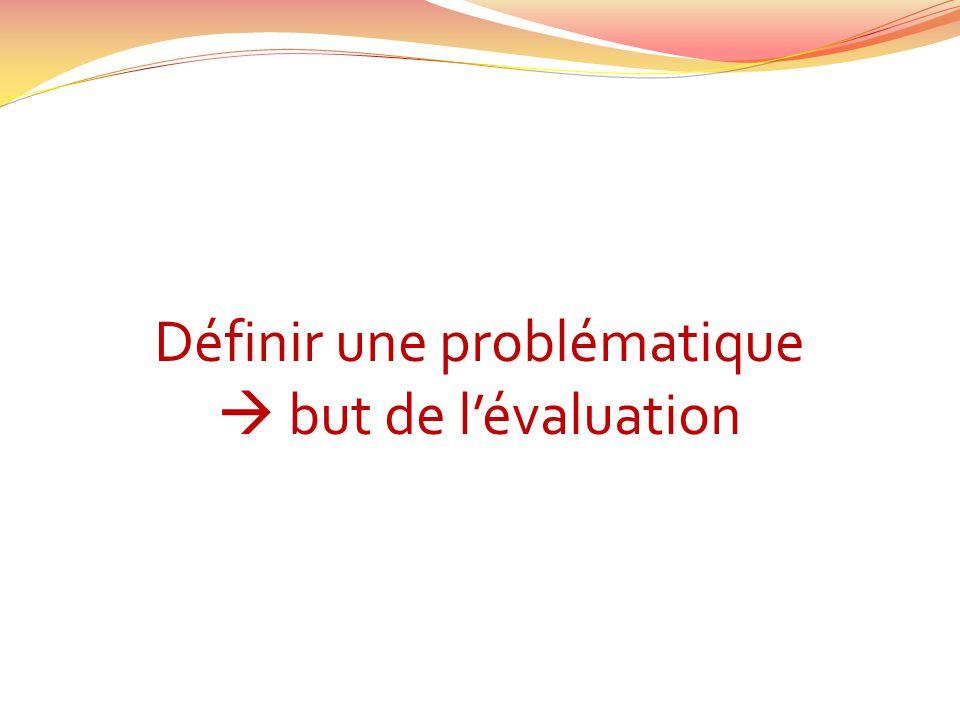 Définir une problématique  but de l'évaluation