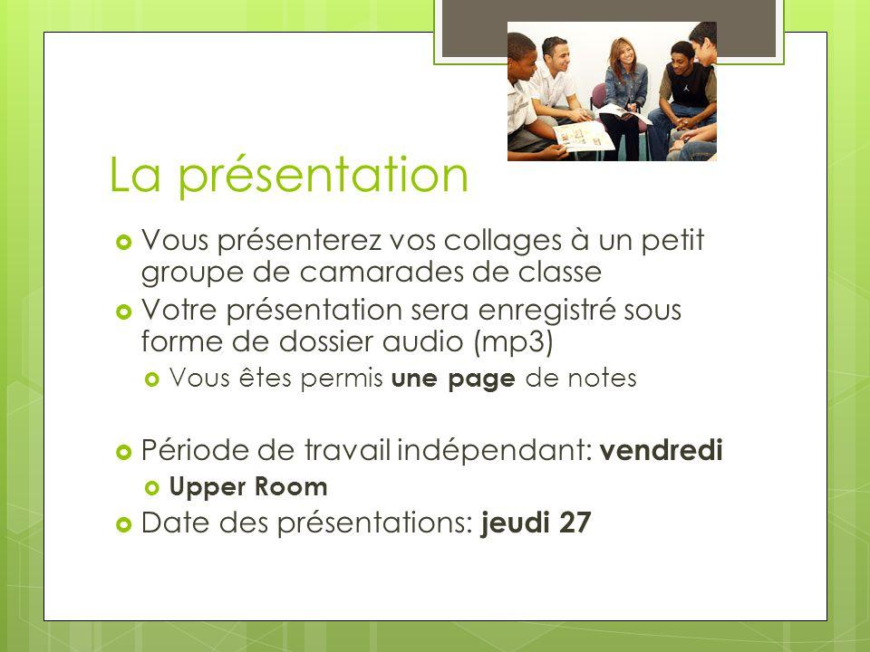 La présentation Vous présenterez vos collages à un petit groupe de camarades de classe.
