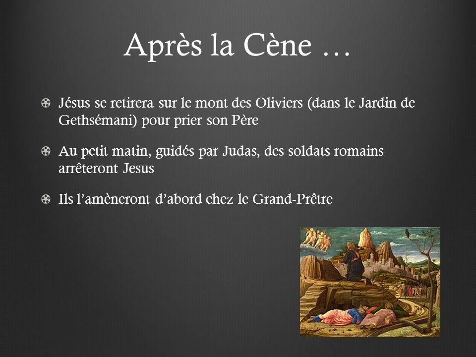 Après la Cène … Jésus se retirera sur le mont des Oliviers (dans le Jardin de Gethsémani) pour prier son Père.