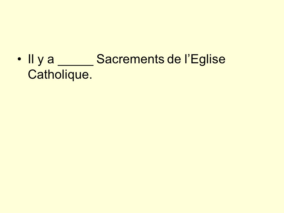 Il y a _____ Sacrements de l'Eglise Catholique.