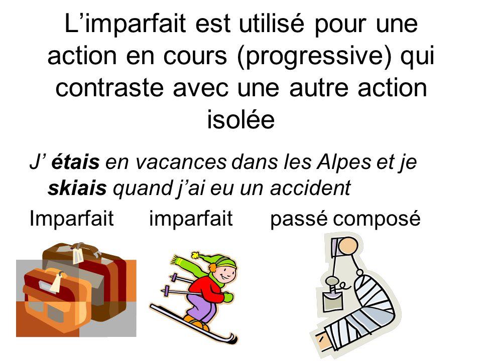 L'imparfait est utilisé pour une action en cours (progressive) qui contraste avec une autre action isolée