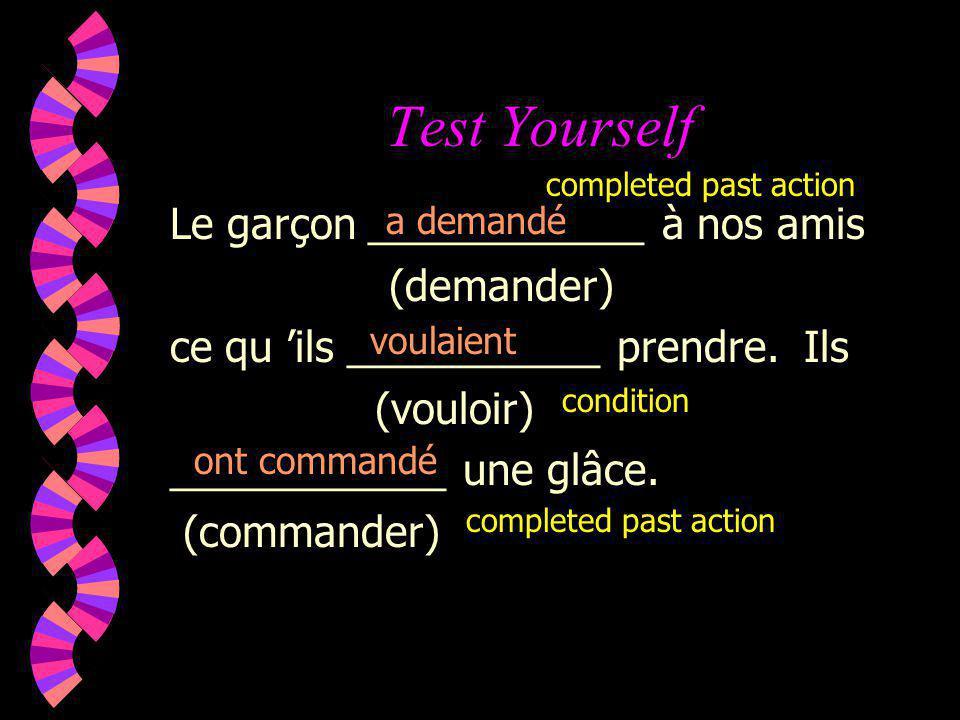 Test Yourself Le garçon ____________ à nos amis (demander)