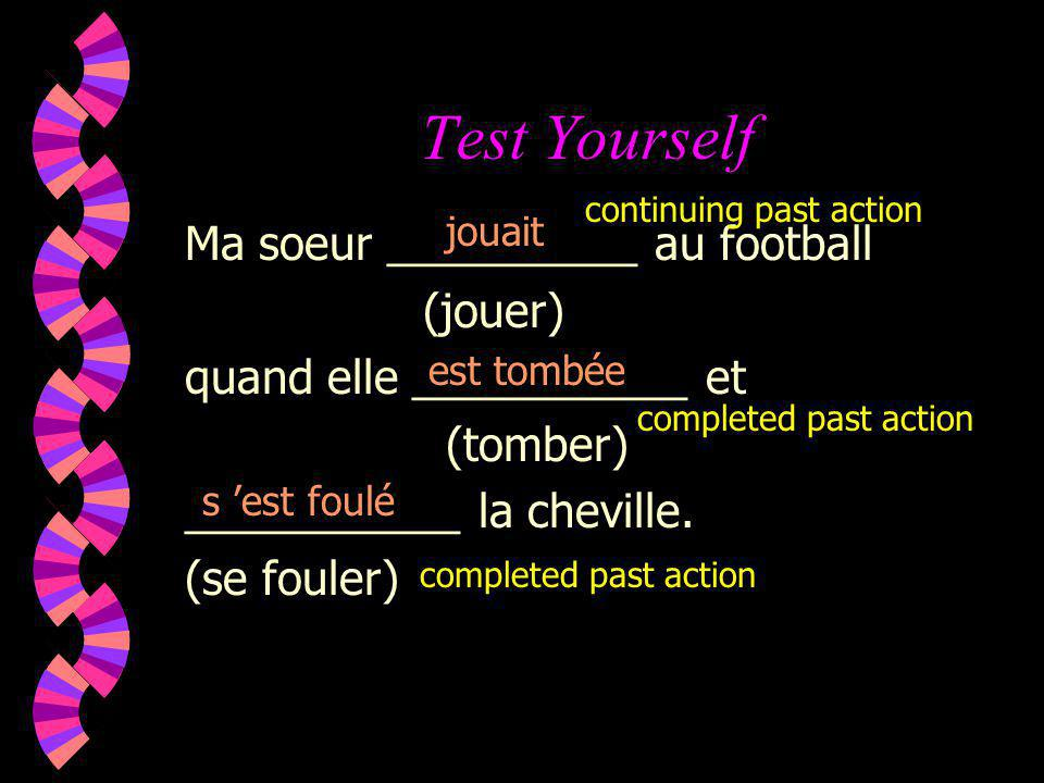 Test Yourself Ma soeur __________ au football (jouer)