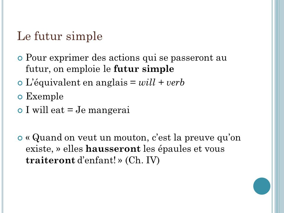 Le futur simple Pour exprimer des actions qui se passeront au futur, on emploie le futur simple. L'équivalent en anglais = will + verb.