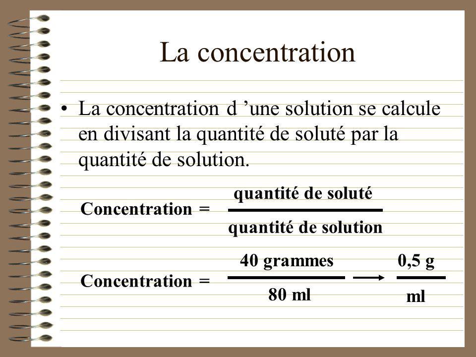 La concentration La concentration d 'une solution se calcule en divisant la quantité de soluté par la quantité de solution.