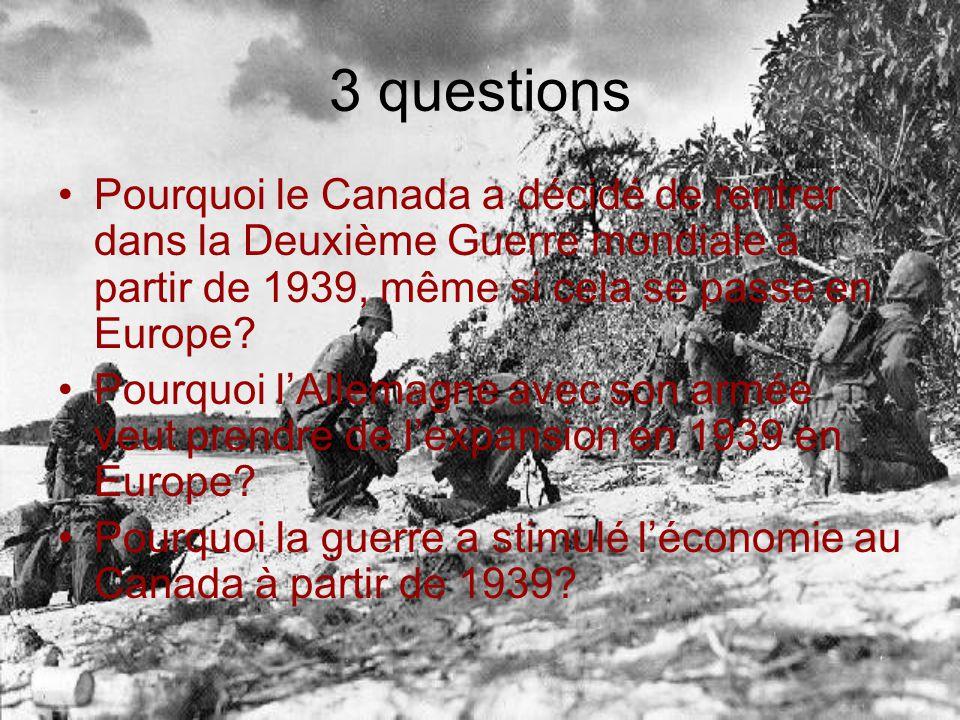 3 questions Pourquoi le Canada a décidé de rentrer dans la Deuxième Guerre mondiale à partir de 1939, même si cela se passe en Europe