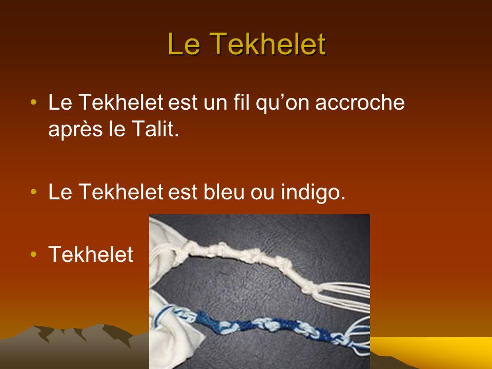 Le Tekhelet Le Tekhelet est un fil qu'on accroche après le Talit.
