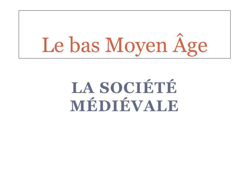 Le bas Moyen Âge La société médiévale