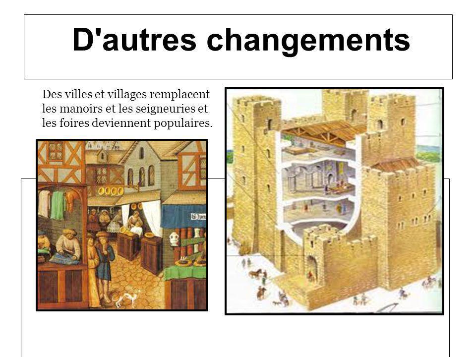 D autres changements Des villes et villages remplacent les manoirs et les seigneuries et les foires deviennent populaires.