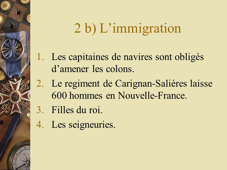 2 b) L'immigration Les capitaines de navires sont obligés d'amener les colons.