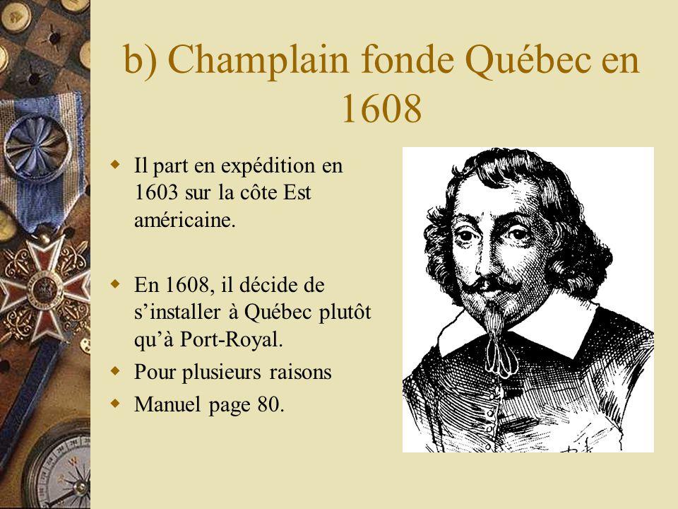 b) Champlain fonde Québec en 1608