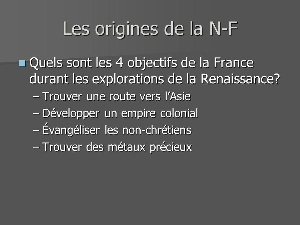 Les origines de la N-F Quels sont les 4 objectifs de la France durant les explorations de la Renaissance