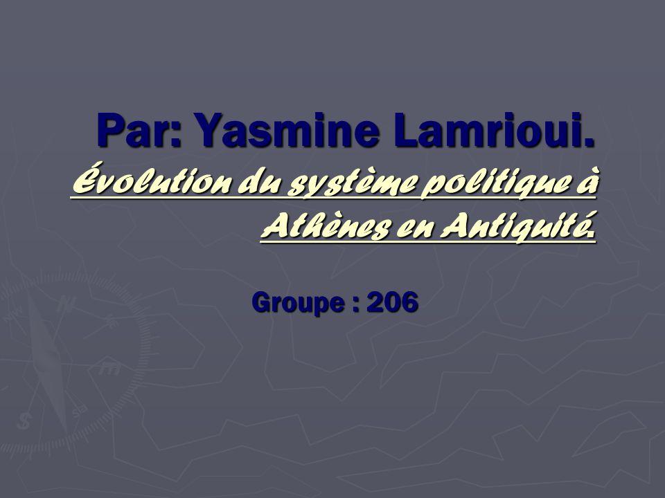 Par: Yasmine Lamrioui. Évolution du système politique à Athènes en Antiquité.
