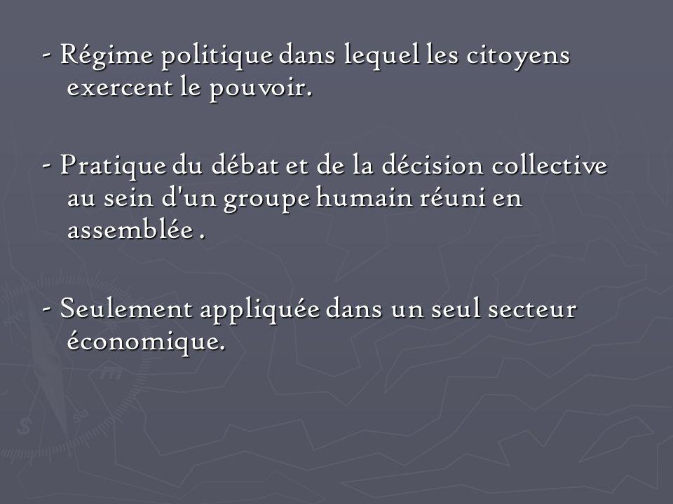 - Régime politique dans lequel les citoyens exercent le pouvoir.