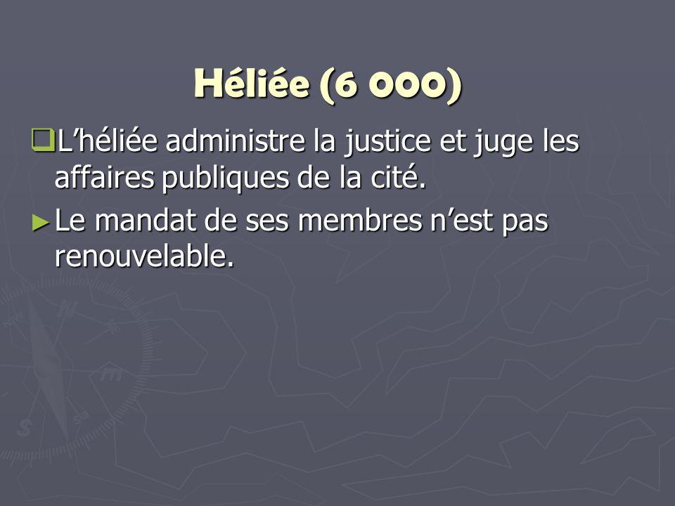 Héliée (6 000) L'héliée administre la justice et juge les affaires publiques de la cité.