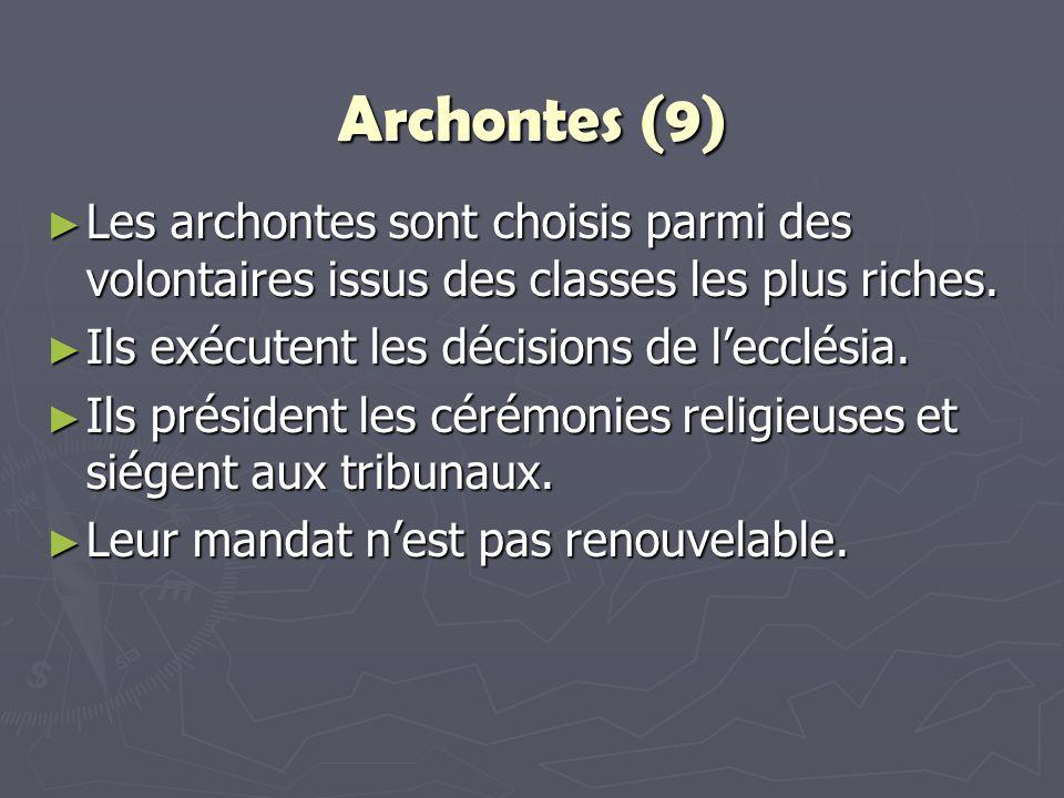 Archontes (9) Les archontes sont choisis parmi des volontaires issus des classes les plus riches. Ils exécutent les décisions de l'ecclésia.