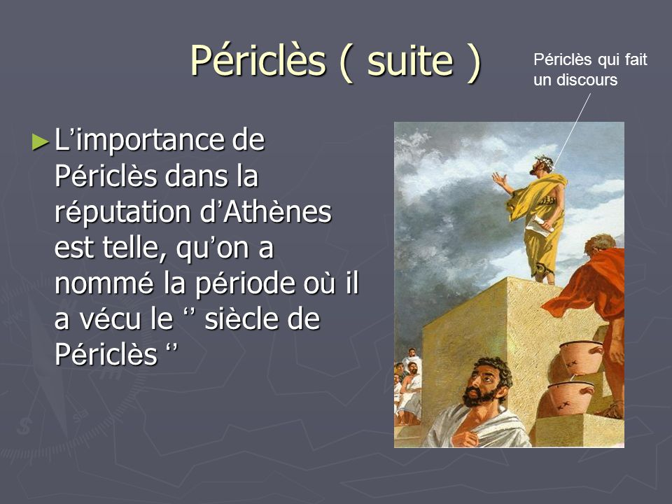 Périclès ( suite ) Périclès qui fait un discours.