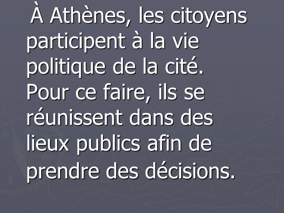 À Athènes, les citoyens participent à la vie politique de la cité
