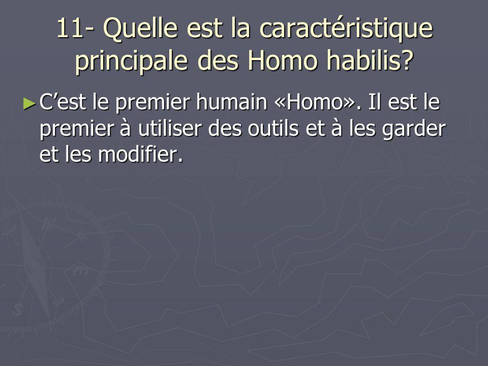 11- Quelle est la caractéristique principale des Homo habilis