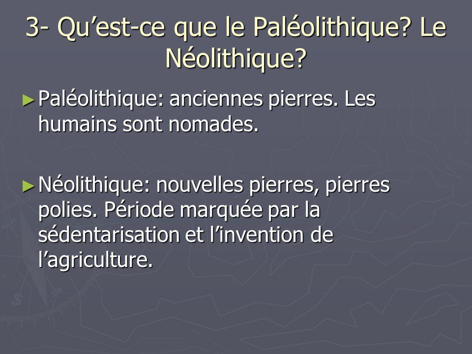 3- Qu'est-ce que le Paléolithique Le Néolithique
