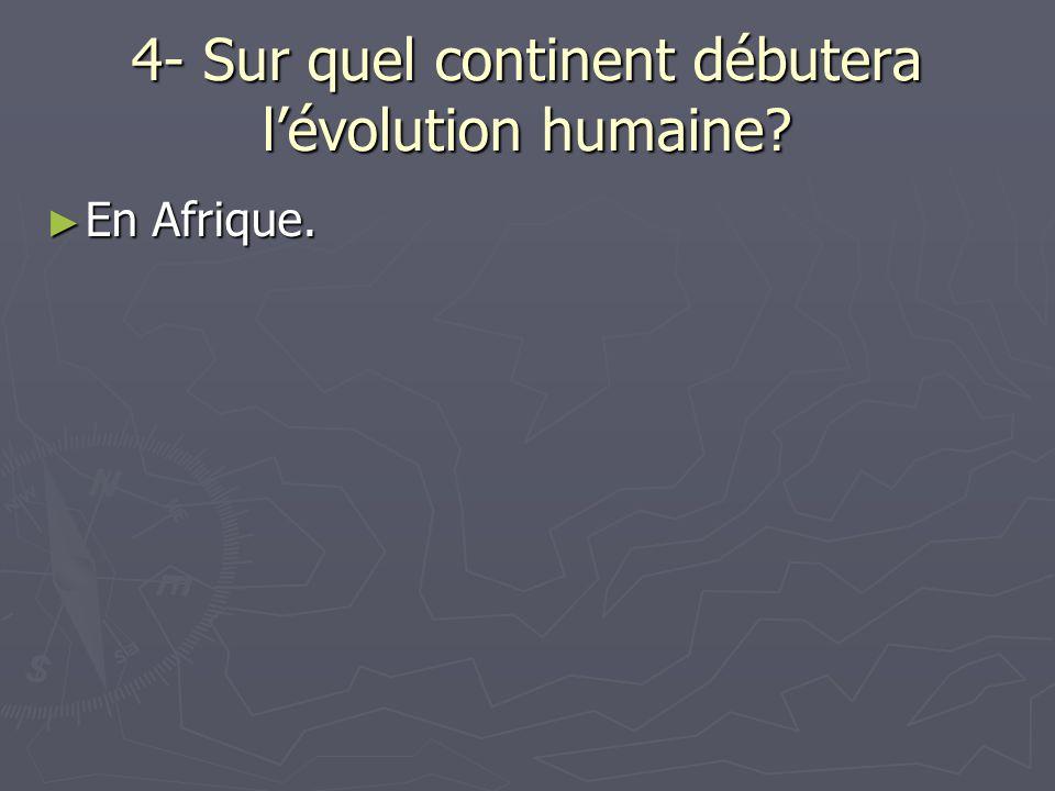 4- Sur quel continent débutera l'évolution humaine