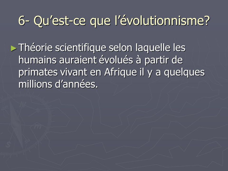 6- Qu'est-ce que l'évolutionnisme