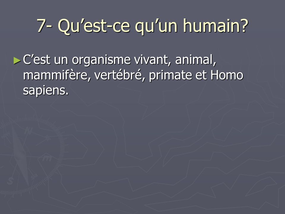7- Qu'est-ce qu'un humain