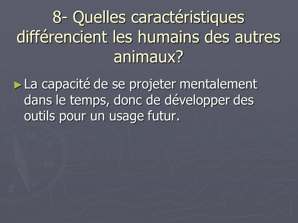 8- Quelles caractéristiques différencient les humains des autres animaux