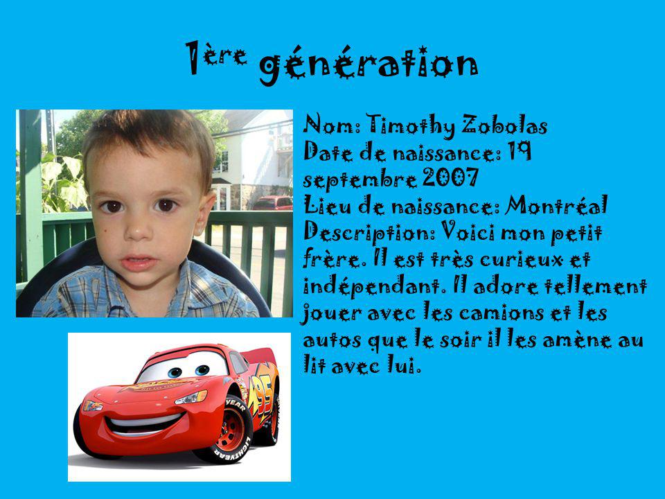 1ère génération Nom: Timothy Zobolas
