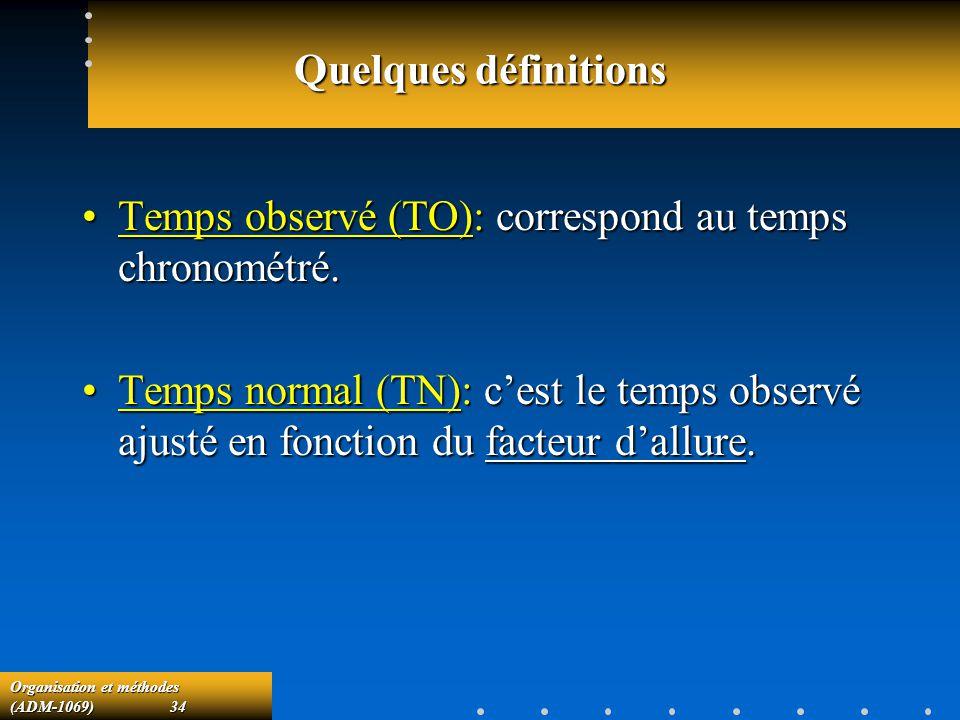 Quelques définitions Temps observé (TO): correspond au temps chronométré.