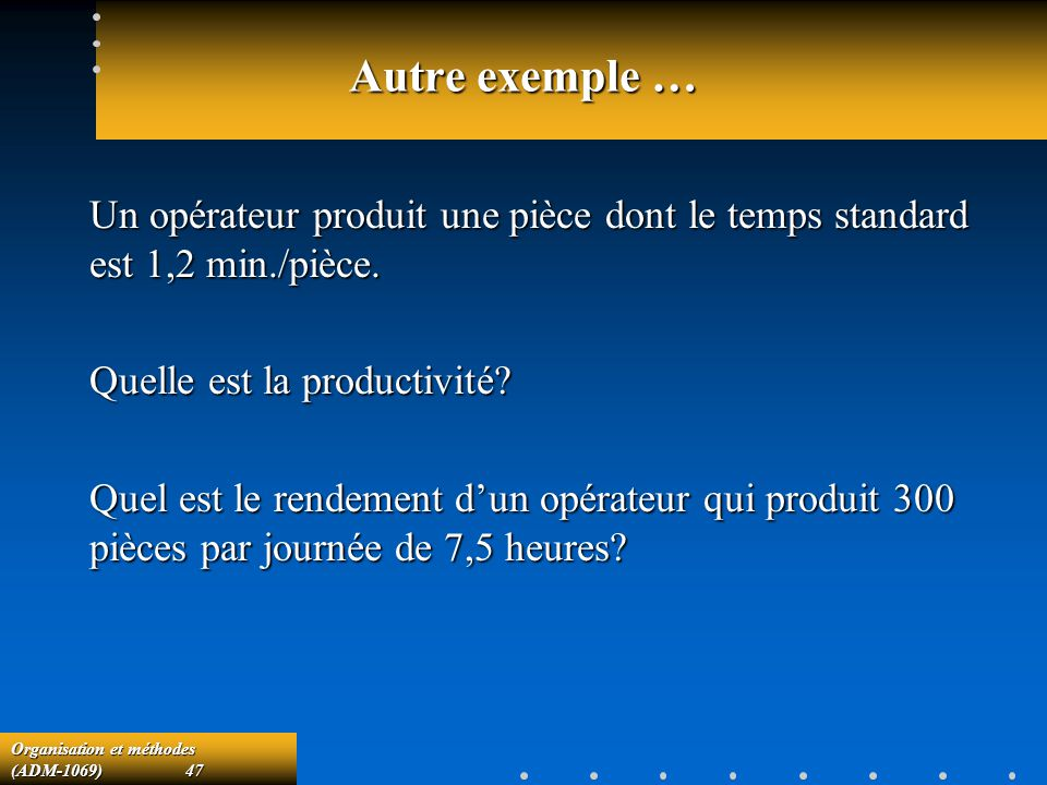 Autre exemple … Un opérateur produit une pièce dont le temps standard est 1,2 min./pièce. Quelle est la productivité