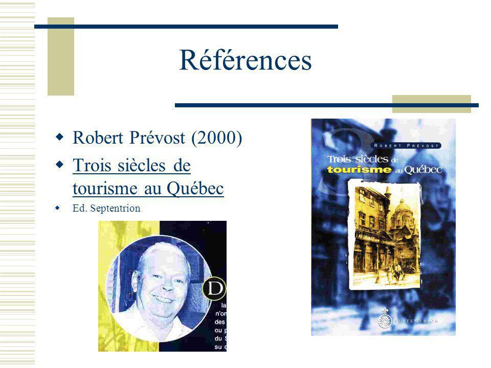 Références Robert Prévost (2000) Trois siècles de tourisme au Québec